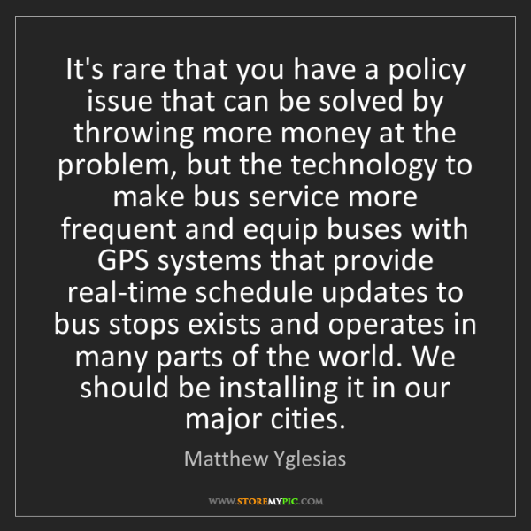 Matthew Yglesias: It's rare that you have a policy issue that can be solved...