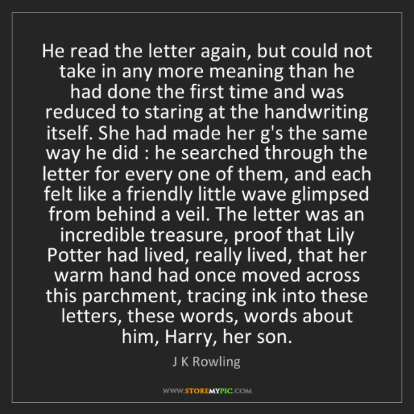J K Rowling: He read the letter again, but could not take in any more...