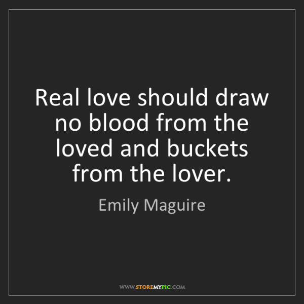 Emily Maguire: Real love should draw no blood from the loved and buckets...