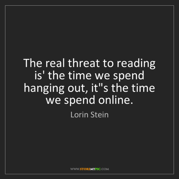 Lorin Stein: The real threat to reading is' the time we spend hanging...
