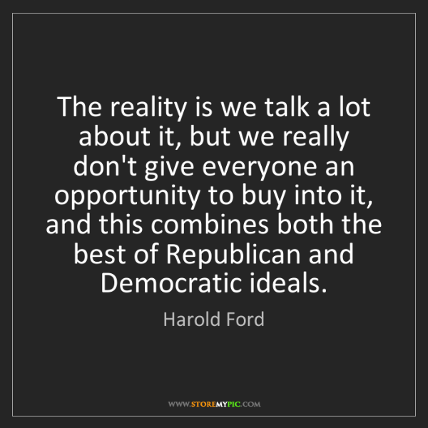 Harold Ford: The reality is we talk a lot about it, but we really...