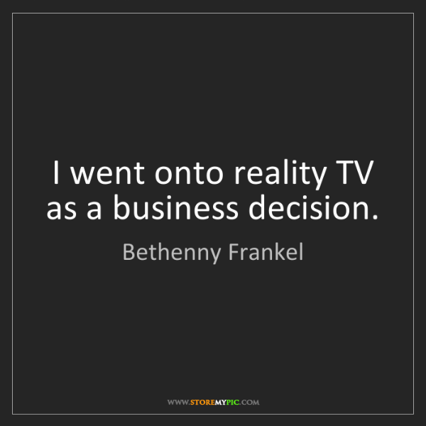 Bethenny Frankel: I went onto reality TV as a business decision.