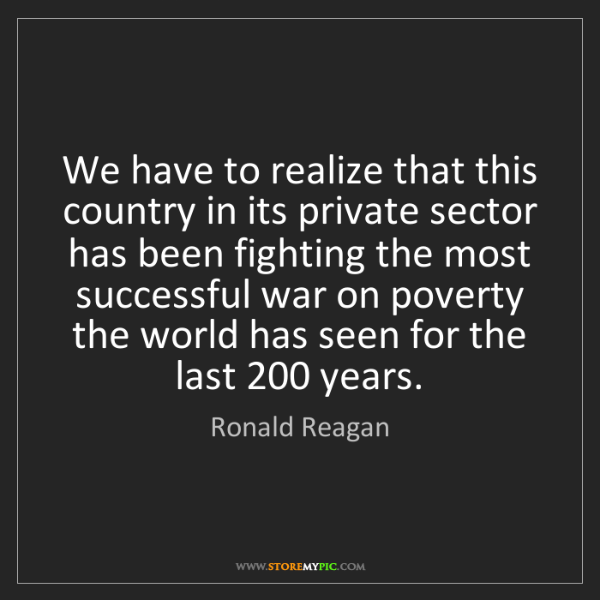 Ronald Reagan: We have to realize that this country in its private sector...