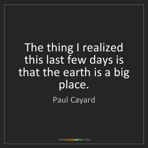 Paul Cayard: The thing I realized this last few days is that the earth...