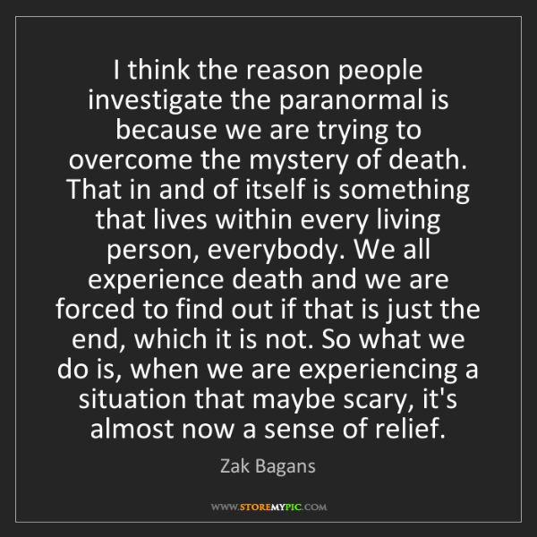 Zak Bagans: I think the reason people investigate the paranormal...