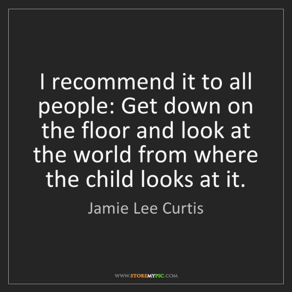 Jamie Lee Curtis: I recommend it to all people: Get down on the floor and...