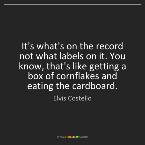 Elvis Costello: It's what's on the record not what labels on it. You...