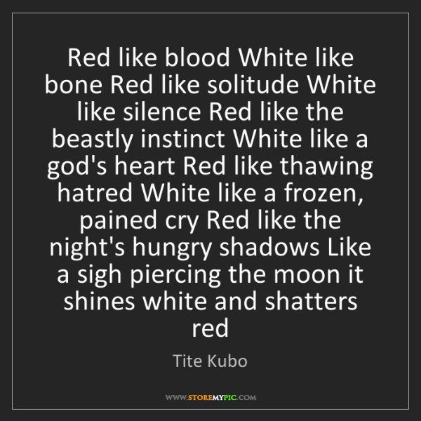 Tite Kubo: Red like blood White like bone Red like solitude White...