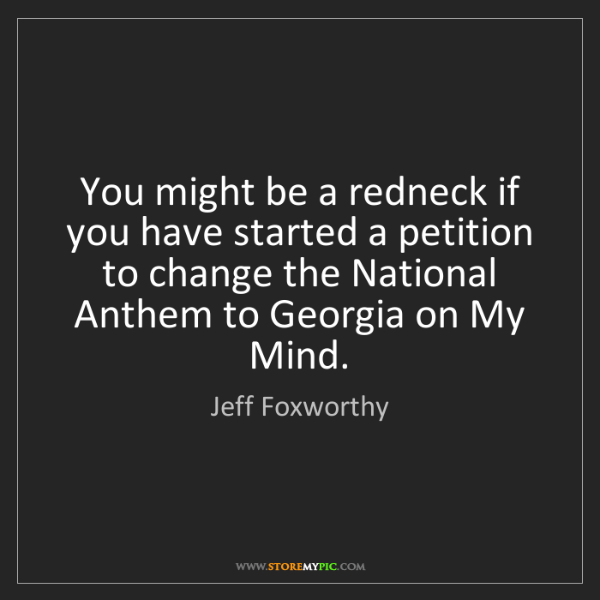 Jeff Foxworthy: You might be a redneck if you have started a petition...