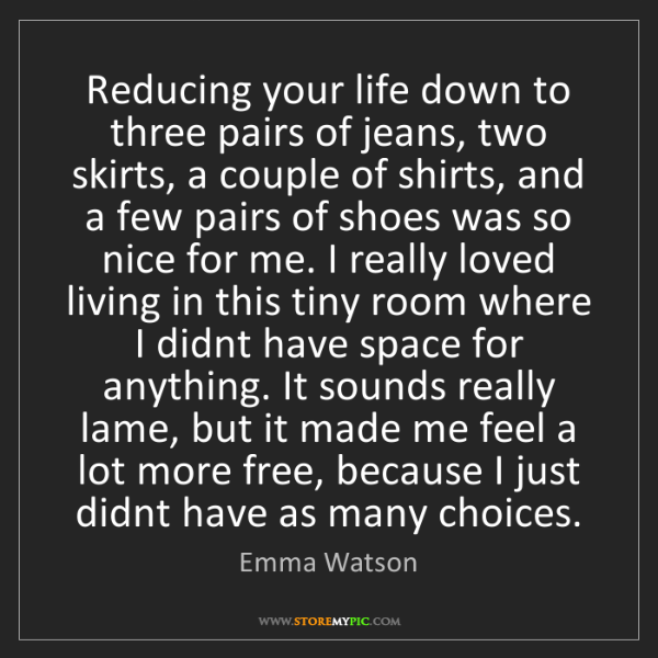 Emma Watson: Reducing your life down to three pairs of jeans, two...