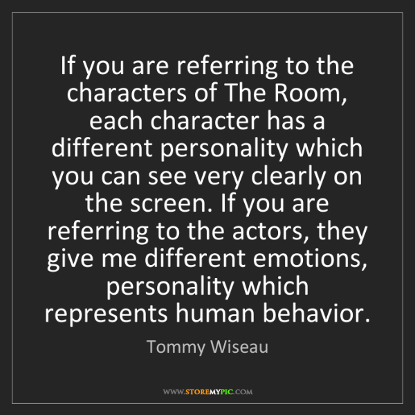 Tommy Wiseau: If you are referring to the characters of The Room, each...