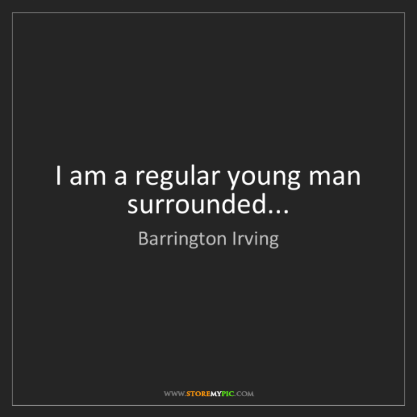 Barrington Irving: I am a regular young man surrounded...