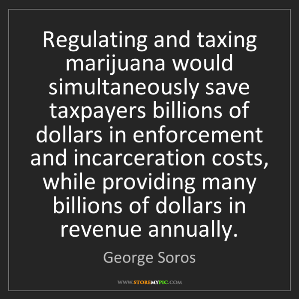 George Soros: Regulating and taxing marijuana would simultaneously...