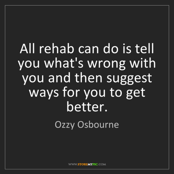 Ozzy Osbourne: All rehab can do is tell you what's wrong with you and...