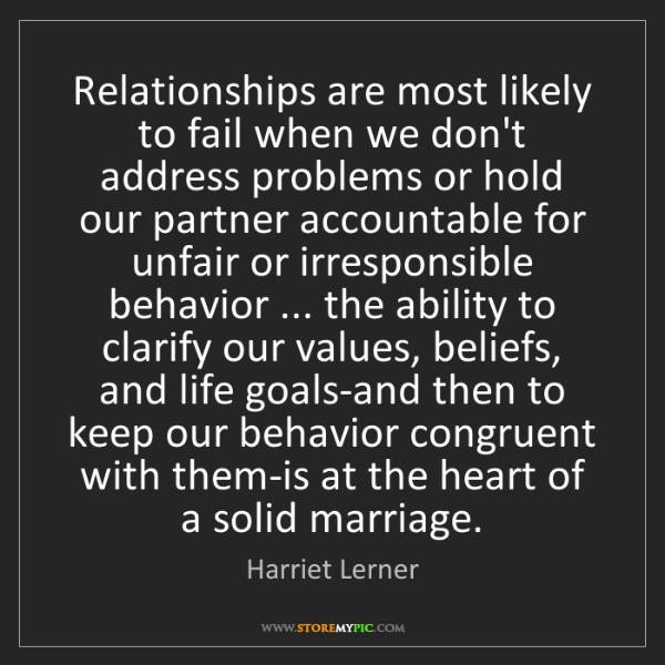 Harriet Lerner: Relationships are most likely to fail when we don't address...