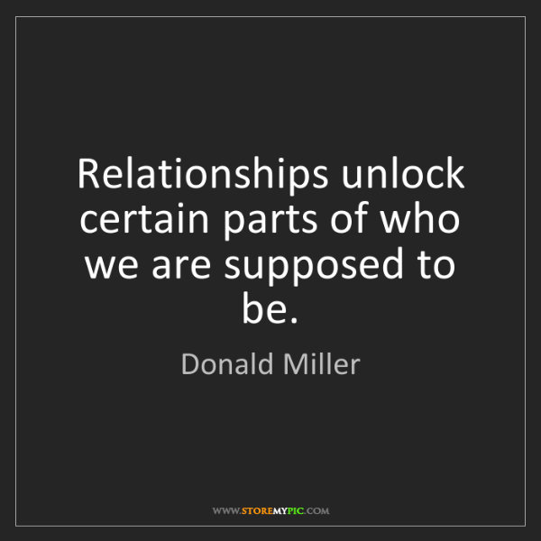 Donald Miller: Relationships unlock certain parts of who we are supposed...