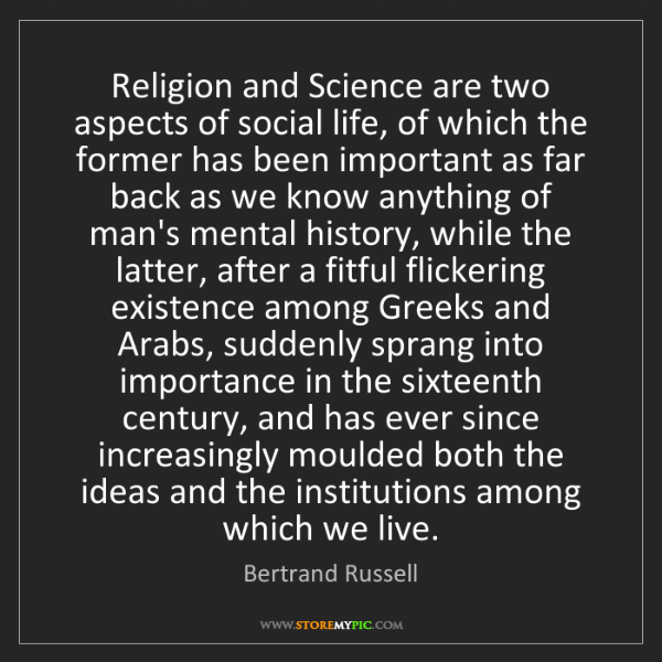 Bertrand Russell: Religion and Science are two aspects of social life,...