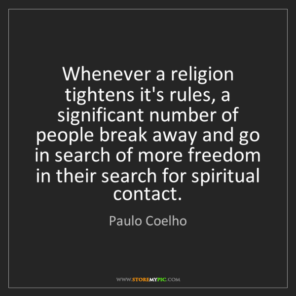Paulo Coelho: Whenever a religion tightens it's rules, a significant...