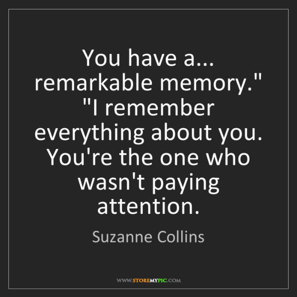 """Suzanne Collins: You have a... remarkable memory."""" """"I remember everything..."""