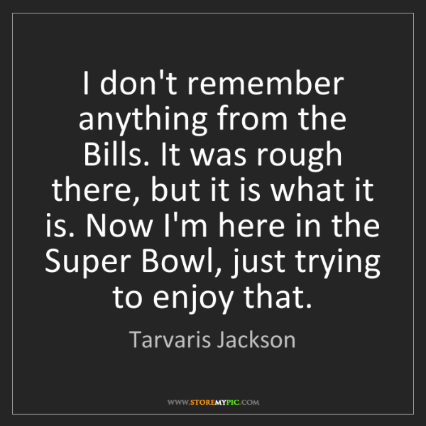 Tarvaris Jackson: I don't remember anything from the Bills. It was rough...