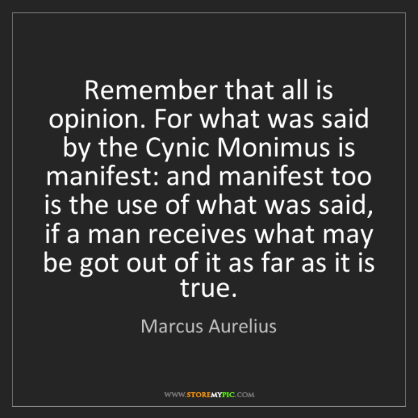 Marcus Aurelius: Remember that all is opinion. For what was said by the...