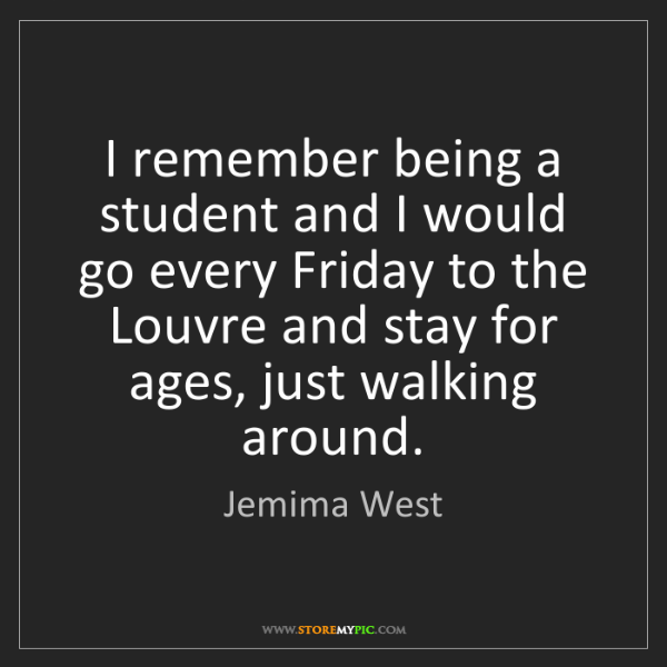 Jemima West: I remember being a student and I would go every Friday...
