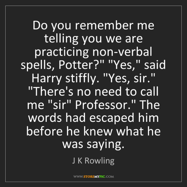 J K Rowling: Do you remember me telling you we are practicing non-verbal...
