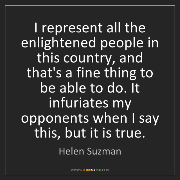 Helen Suzman: I represent all the enlightened people in this country,...