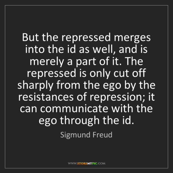 Sigmund Freud: But the repressed merges into the id as well, and is...