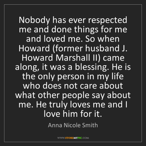 Anna Nicole Smith: Nobody has ever respected me and done things for me and...