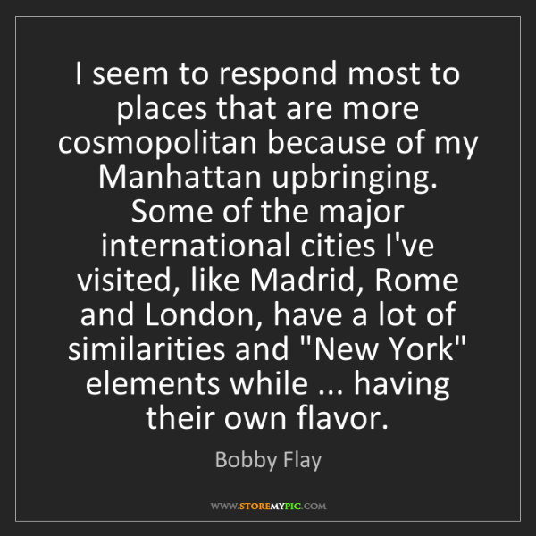 Bobby Flay: I seem to respond most to places that are more cosmopolitan...