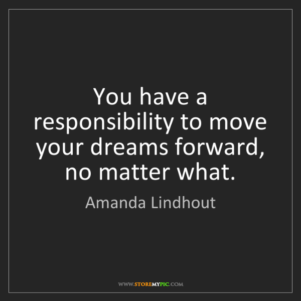 Amanda Lindhout: You have a responsibility to move your dreams forward,...