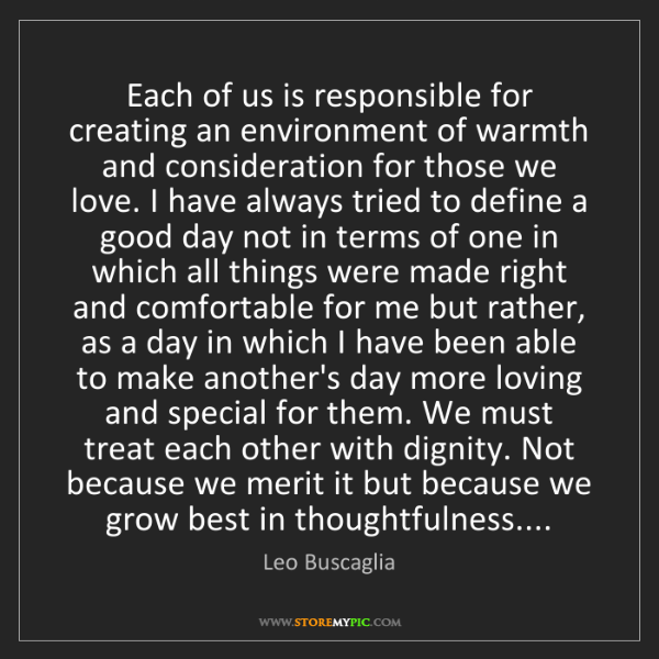 Leo Buscaglia: Each of us is responsible for creating an environment...