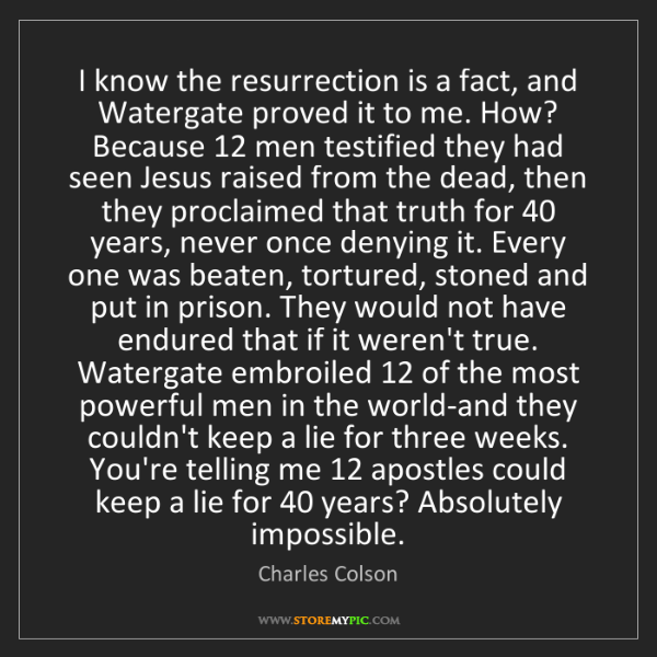 Charles Colson: I know the resurrection is a fact, and Watergate proved...