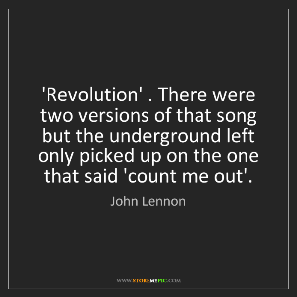 John Lennon: 'Revolution' . There were two versions of that song but...