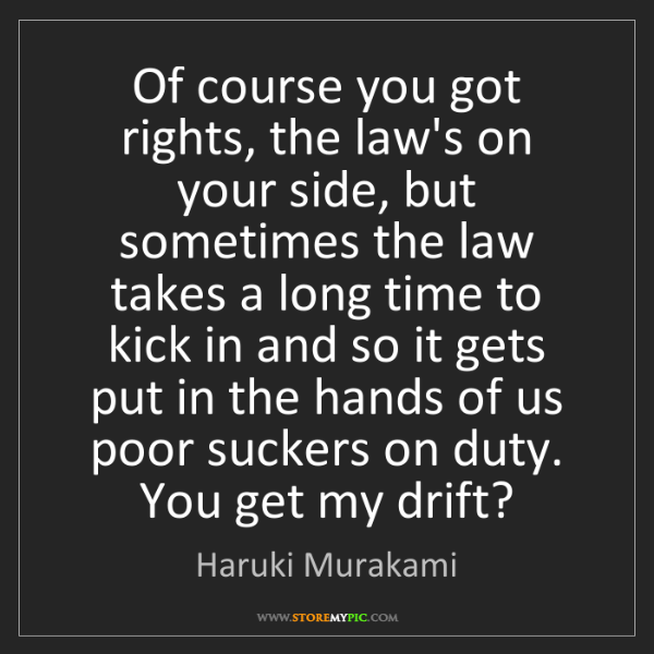Haruki Murakami: Of course you got rights, the law's on your side, but...