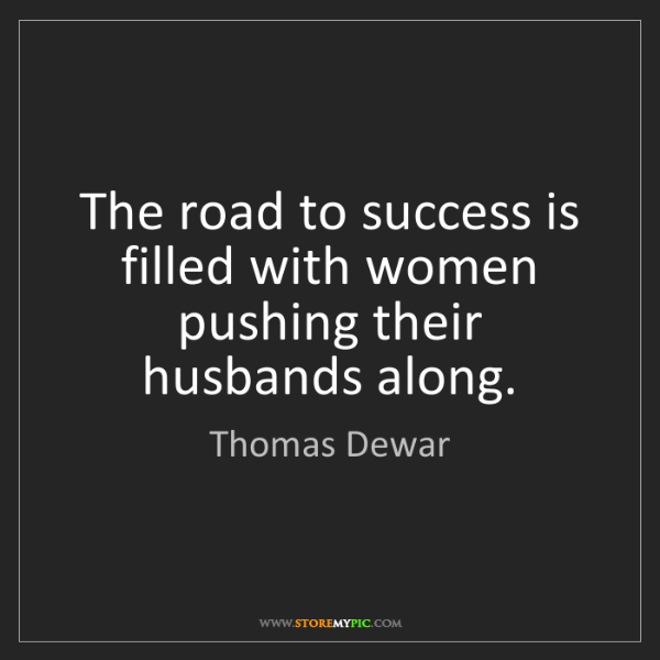 Thomas Dewar: The road to success is filled with women pushing their...