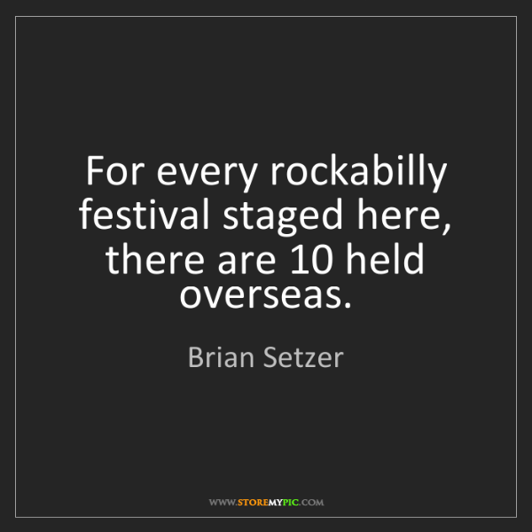 Brian Setzer: For every rockabilly festival staged here, there are...