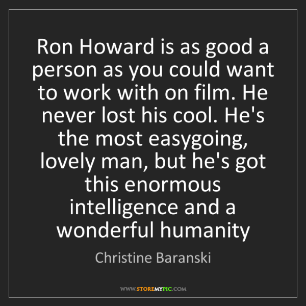 Christine Baranski: Ron Howard is as good a person as you could want to work...