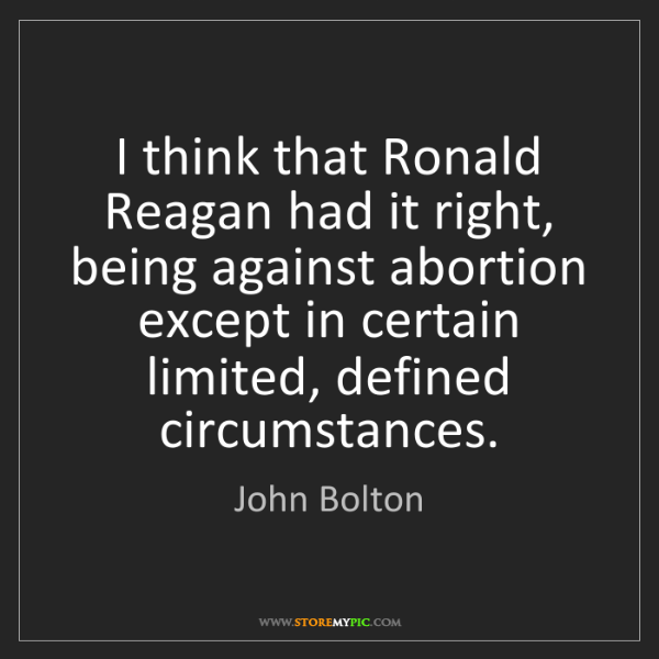 John Bolton: I think that Ronald Reagan had it right, being against...