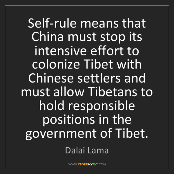 Dalai Lama: Self-rule means that China must stop its intensive effort...