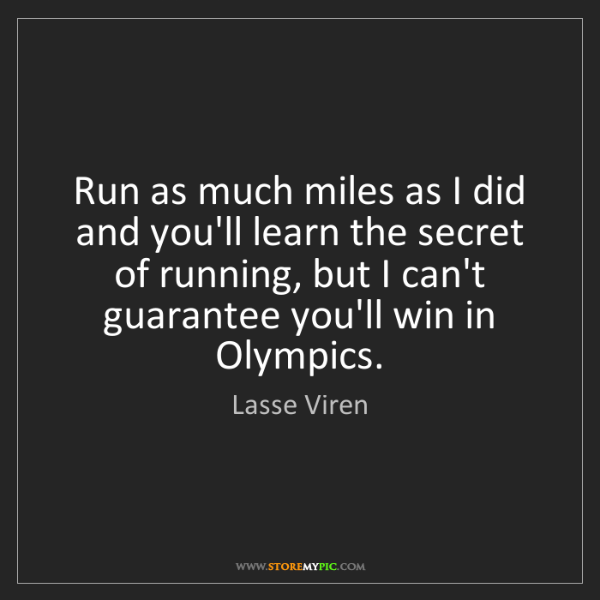 Lasse Viren: Run as much miles as I did and you'll learn the secret...