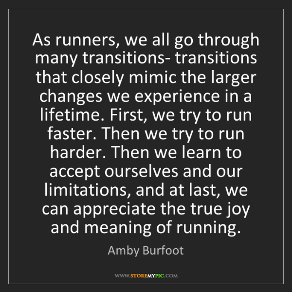 Amby Burfoot: As runners, we all go through many transitions- transitions...