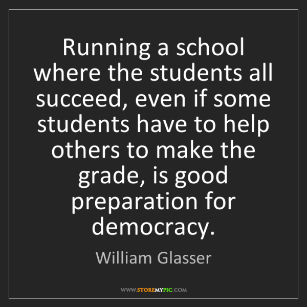 William Glasser: Running a school where the students all succeed, even...