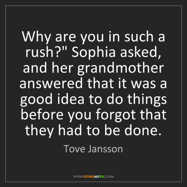 "Tove Jansson: Why are you in such a rush?"" Sophia asked, and her grandmother..."