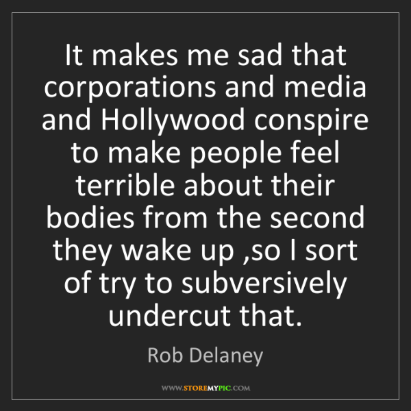 Rob Delaney: It makes me sad that corporations and media and Hollywood...