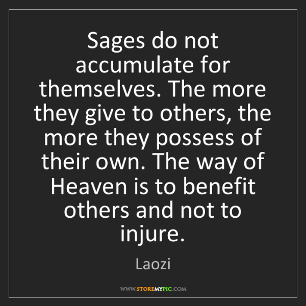 Laozi: Sages do not accumulate for themselves. The more they...