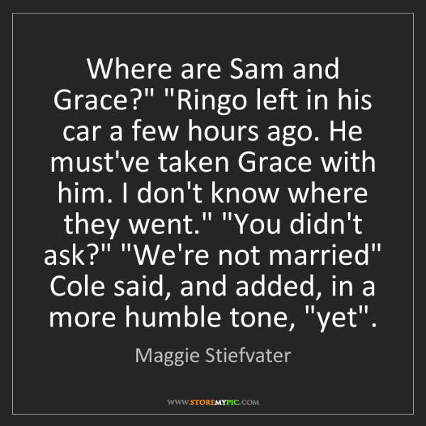 "Maggie Stiefvater: Where are Sam and Grace?"" ""Ringo left in his car a few..."