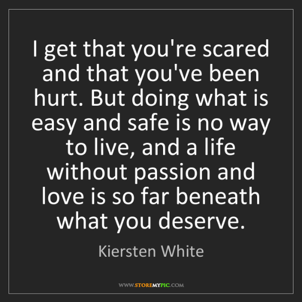 Kiersten White: I get that you're scared and that you've been hurt. But...