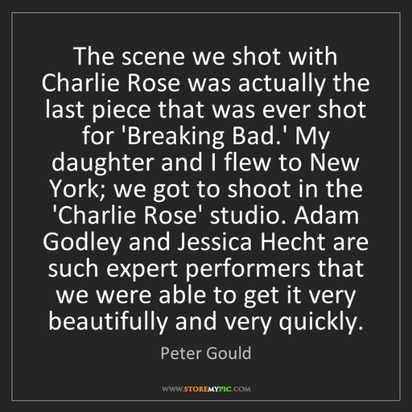 Peter Gould: The scene we shot with Charlie Rose was actually the...